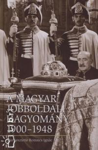 Romsics Ignác  (Szerk.) - A magyar jobboldali hagyomány, 1900-1948