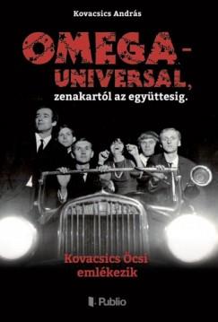 Kovacsics András - OMEGA - UNIVERSAL, zenekartól az együttesig.