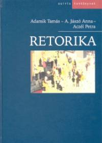 Aczél Petra - Adamik Tamás - Adamikné Jászó Anna - Retorika