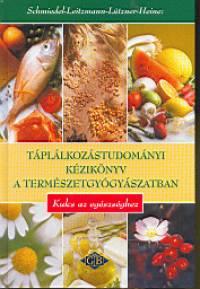 Hartmut Heine - Claus Leitzmann - Dr. Hellmut Lützner - Volker Schmiedel - Táplálkozástudományi kézikönyv a természetgyógyászatban