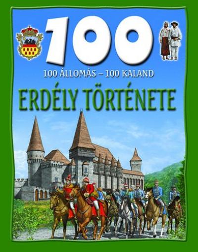 Domina István - Dr. Mattenheim Gréta - 100 állomás - 100 kaland - Erdély története