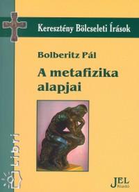 Bolberitz Pál - A metafizika alapjai