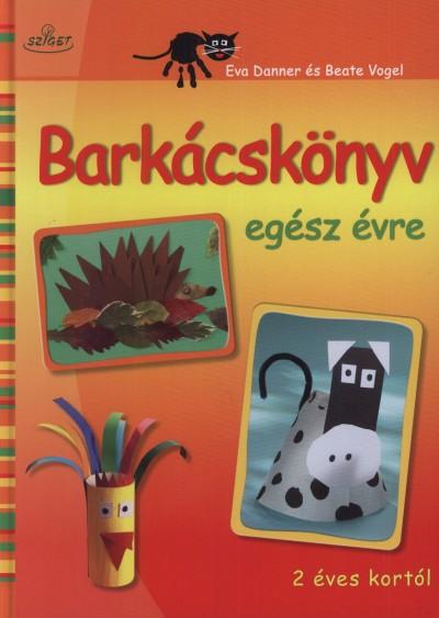 Eva Danner - Beate Vogel - Barkácskönyv egész évre