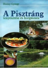 Hoitsy György - A Pisztráng tenyésztése és horgászata