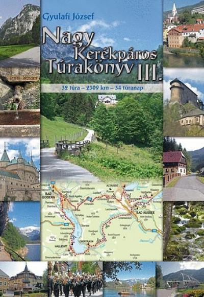 Gyulafi József - Nagy Kerékpáros Túrakönyv III. - Kerékpáros körtúrák Szlovákiában, Ausztriában és Szlovéniában