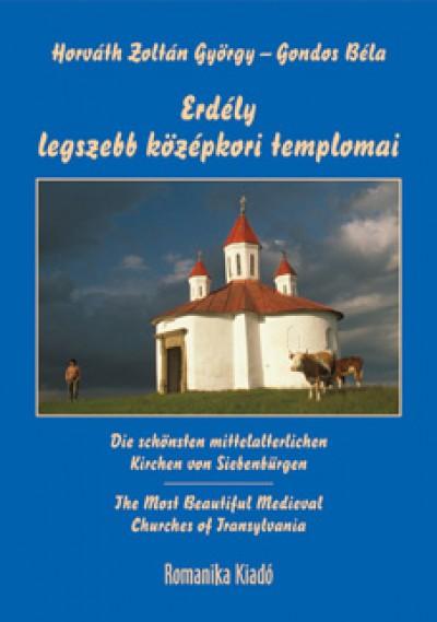 Gondos Béla - Horváth Zoltán György - Erdély legszebb középkori templomai