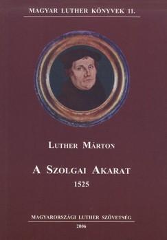Martin Luther - A szolgai akarat 1525