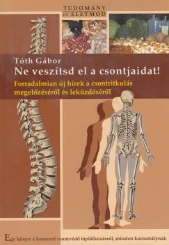 Tóth Gábor - Ne veszítsd el a csontjaidat!