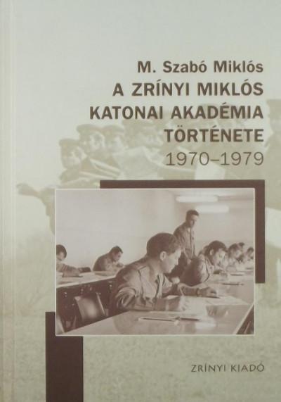 M. Szabó Miklós - A Zrínyi Miklós Katonai Akadémia története 1970-1979