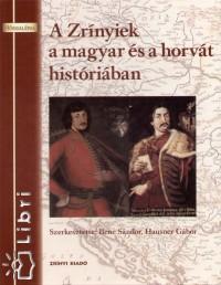 Bene Sándor  (Szerk.) - Hausner Gábor  (Szerk.) - A Zrínyiek a magyar és a horvát históriában