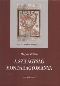 Magyar Zoltán - A Szilágyság mondahagyománya