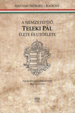 Bakos István  (Szerk.) - A nemzetépítő