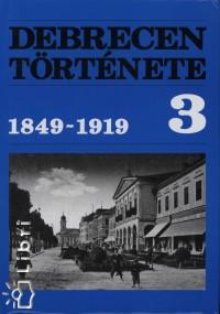 Gunst Péter  (Szerk.) - Debrecen története 3. - 1849-1919
