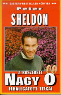 Peter Sheldon - A rászedett Nagy Ő elhallgatott titkai