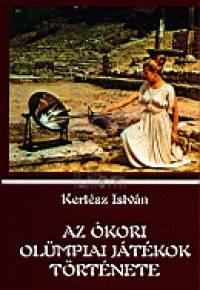 Kertész István - Az ókori olümpiai játékok története