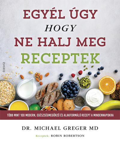 Michael Greger - Egyél úgy, hogy ne halj meg - Receptek