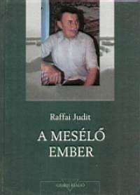Raffai Judit - A mesélő ember