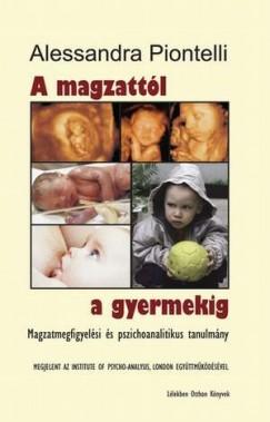 Alessandra Piontelli - A magzattól a gyermekig