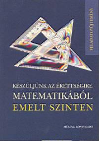 Bárd Ágnes - Frigyesi Miklós - Lukács Judit - Major Éva - Székely Péter - Dr. Vancsó Ödön - Készüljünk az érettségire matematikából emelt szinten