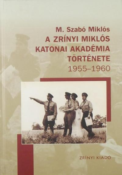 M. Szabó Miklós - A Zrínyi Miklós Katonai Akadémia története 1955-1960