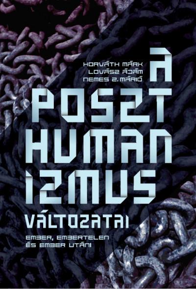 Horváth Márk - Lovász Ádám - Nemes Z. Márió - A poszthumanizmus változatai