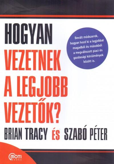 Szabó Péter - Brian Tracy - Hogyan vezetnek a legjobb vezetők?
