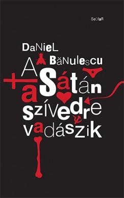 Daniel Bănulescu - A Sátán a szívedre vadászik