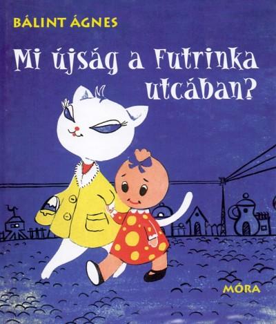 Bálint Ágnes - Mi újság a Futrinka utcában?