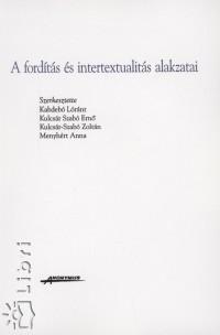 Kabdebó Lóránt - Kulcsár Szabó Ernő - Kulcsár-Szabó Zoltán - Menyhért Anna  (Szerk.) - A fordítás és intertextualitás alakzatai