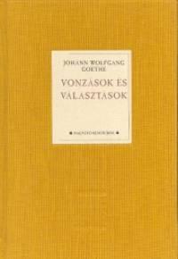Johann Wolfgang Goethe - Vonz�sok �s v�laszt�sok