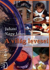 Juhani Nagy János - A világ levesei