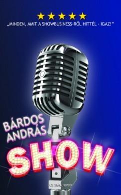 Bárdos András - Show  -  Minden, amit a showbusiness-ről hittél - igaz!
