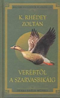 K. Rhédey Zoltán - Verébtől a szarvasbikáig