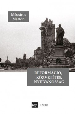 Mészáros Márton - Reformáció, közvetítés, nyilvánosság