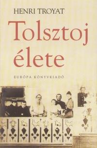 Henri Troyat - Tolsztoj élete