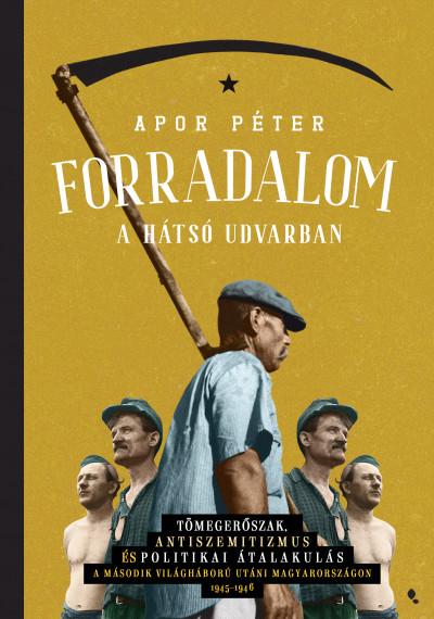 Dr. Apor Péter - Forradalom a hátsó udvarban