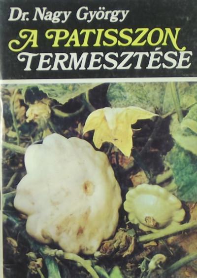 Nagy György - A patiszon termesztése