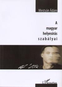 Mestyán Ádám - A magyar helyesírás szabályai