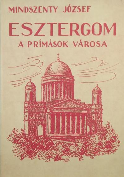 Mindszenty József - Esztergom, a prímások városa