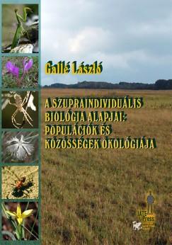 Gallé László - A szupraindividuális biológia alapjai - Populációk és közösségek ökológiája
