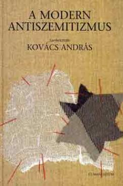 Kovács András  (Szerk.) - A modern antiszemitizmus