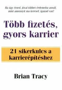 Brian Tracy - Több fizetés, gyors karrier