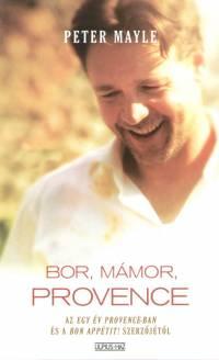 Peter Mayle - Bor, mámor, Provence