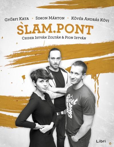 Csider István Zoltán - Győrfi Kata - Kövér András - Pion István - Simon Márton - Slam.Pont2