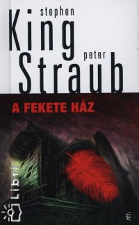 Stephen King - Peter Straub - A fekete ház