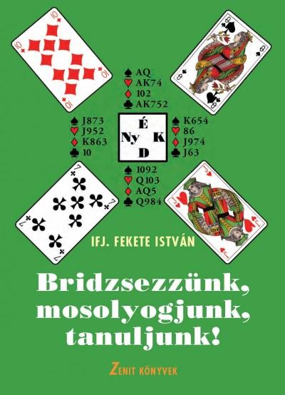 Ifj. Fekete István - Bridzsezzünk, mosolyogjunk, tanuljunk!