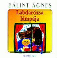 Bálint Ágnes - Labdarózsa lámpája