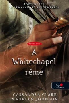 Cassandra Clare - Maureen Johnson - A Whitechapel réme - kemény kötés