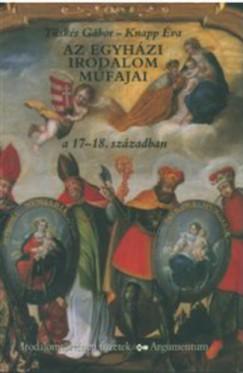 Knapp Éva - Tüskés Gábor - Fenyő István  (Szerk.) - Az egyházi irodalom műfajai a 17-18. században