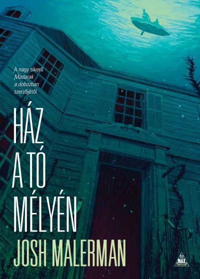 Josh Malerman - Ház a tó mélyén